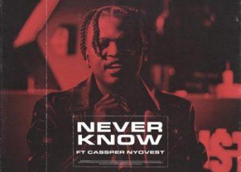 Focalistic – Never Know ft. Cassper Nyovest