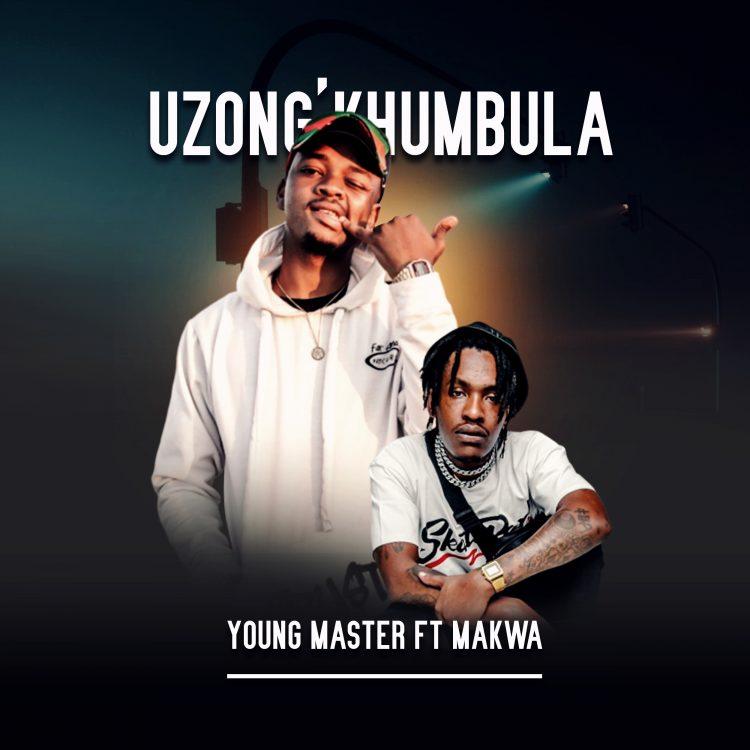 YOUNG MASTER FT MAKWA UZONGKHUMBULA 5