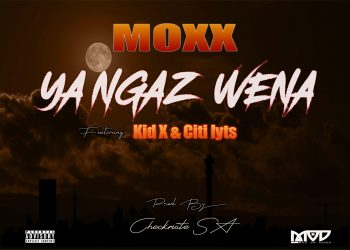 Moxx about release Ya Ngaz Wena featuring Kid X and Dj Citi Lyts