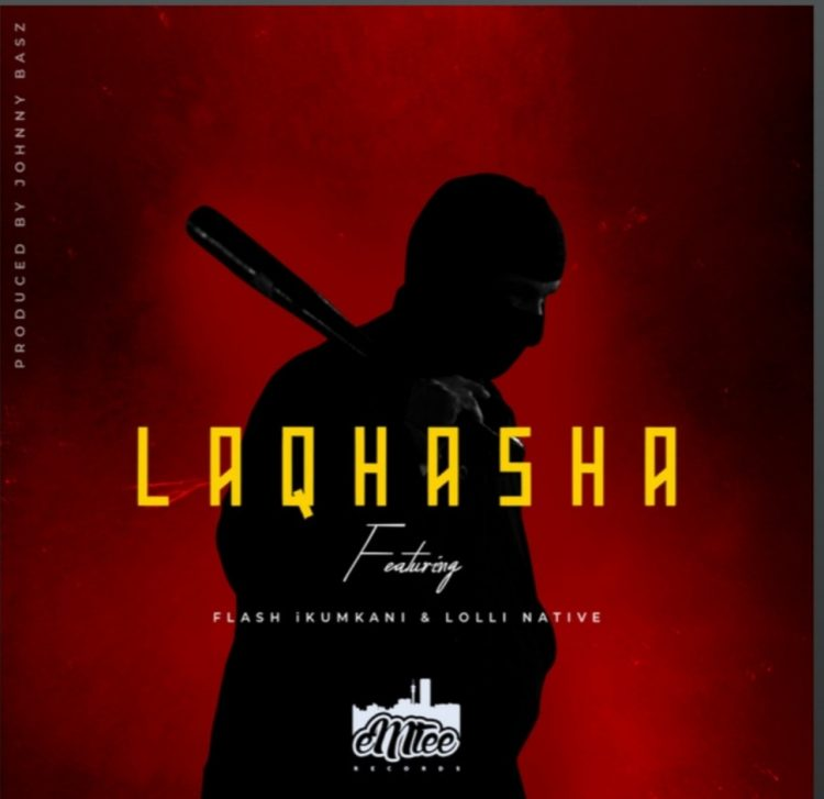 EMTEE DROPS NEW LAQHASHA FT. FLASH IKUMKANI & LOLLI NATIVE [LISTEN]