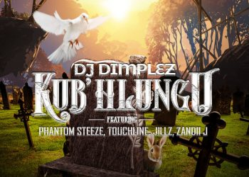Listen To DJ Dimplez's New 'Kub'Hlungu' Single Ft. Phantom Steeze, Touchline, Jillz & Zandii J