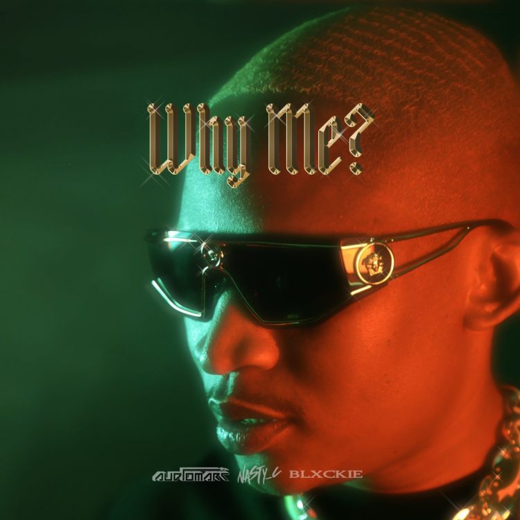 Audiomarc Drops New #WhyMe Joint Ft. Nasty C & Blxckie [Listen]